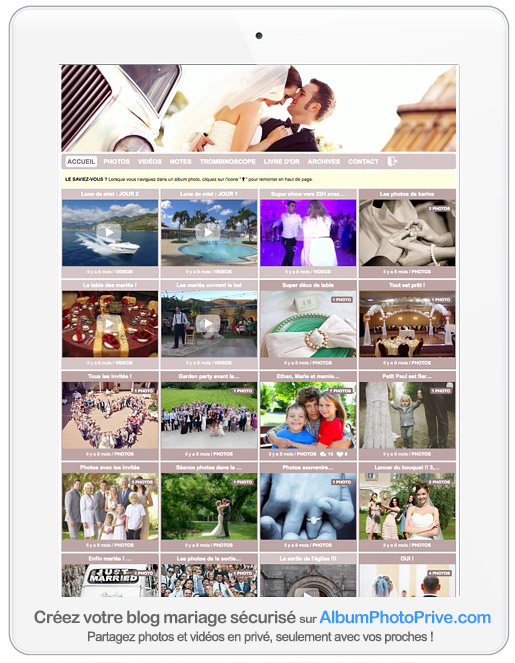 Book mariage privé en ligne : Sur ordinateur, tablette ou mobile, il est très facile de créer son book mariage sécurisé et d'inviter sa famille et ses proches à venir commenter les photos et les vidéos que l'on y publie.